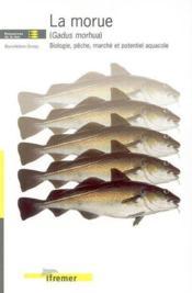 La Morue (Gadus Morhua). Biologie, Peche, Marche Et Potentiel Aquacole - Couverture - Format classique