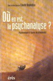 Ou en est la psychanalyse ? psychanalyse et figures de la modernite - Couverture - Format classique