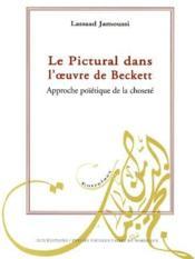 Le pictural dans l'oeuvre de Beckett ; approche poïétique de la choseté - Couverture - Format classique