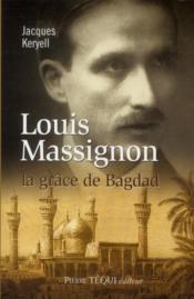 Louis Massignon ; la grâce de Bagdad - Couverture - Format classique