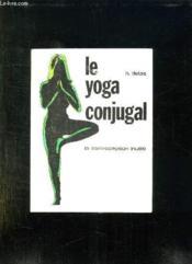Le Yoga Conjugal. La Contraception Inutile. - Couverture - Format classique