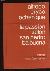La Passion Selon San Pedro Balbuena. Qui Fut Tant De Fois Pierre Et Ne Put Jamais Renier Personne - Couverture - Format classique