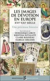 Les images de dévotion en Europe, XVIe-XXIe siècle : une précieuse histoire - Couverture - Format classique