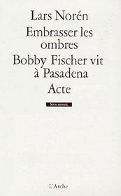 Embrasser les ombres ; Bobby Fischer vit à Pasadena Acte - Couverture - Format classique