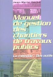 Manuel De Gestion Des Chantiers De Travaux Publics. La Methode. Des Outils - Intérieur - Format classique