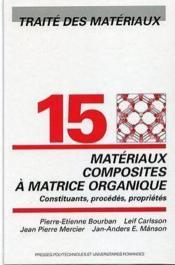Traité des matériaux t.15 ; matériaux composites à matrice organique ; constituants, procédés, propriétés - Couverture - Format classique