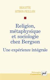 Religion, métaphysique et sociologie chez Bergson ; une expérience intégrale - Couverture - Format classique