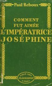 Comment Fut Aimee L'Imperatrice Josephine. - Couverture - Format classique