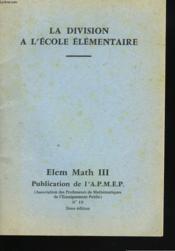 LA DIVISION A L'ECOLE ELEMENTAIRE. ELEM MATH III. PUBLICATION DE L'A.P.M.E.P. N°19. 2ème EDITION. - Couverture - Format classique