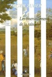 Les emerveillements de la raison - classicismes litteraires du xviie siecle francais - Couverture - Format classique