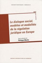 Le dialogue social, modèles et modalités de la régulation juridique en Europe - Couverture - Format classique