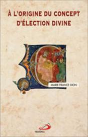 À l'origine du concept d'élection divine - Couverture - Format classique