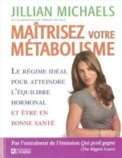 Maîtrisez votre métabolisme ; le regime idéal pour atteindre l'équilibre hormonal - Couverture - Format classique