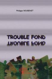 Trouble fond - Couverture - Format classique