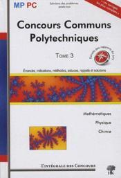 Concours communs polytechniques MP/PC t.3 ; mathématiques, physique, chimie - Couverture - Format classique