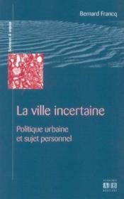 Ville Incertaine Politique Urbaine Et Sujet Personnel - Couverture - Format classique