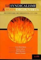 Le syndicalisme à mots découverts : dictionnaire des fréquences (1971-1990) - Couverture - Format classique