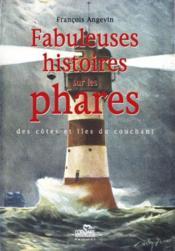 Fabuleuses histoires sur les phares ; côtes et îles du couchant - Couverture - Format classique