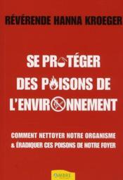 Se protéger des poisons de l'environnement ; comment nettoyer notre organisme & éradiquer ces poisons de notre foyer - Couverture - Format classique