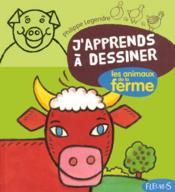 J'apprends à dessiner ; les animaux de la ferme - Couverture - Format classique