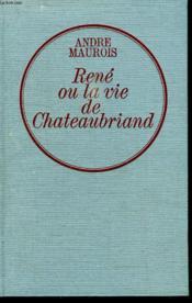 Rene Ou La Vie De Chateaubriand. - Couverture - Format classique