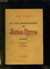 La Vie Passionnee De Jane Eyre. - Couverture - Format classique