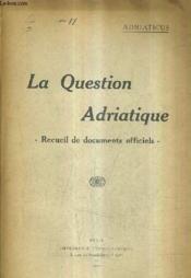 La Question Adriatique Recueil De Documents Officiels. - Couverture - Format classique