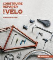 Construire-réparer son vélo ; fabriquer un vélo à sa mesure - Couverture - Format classique