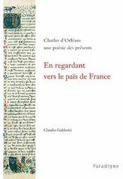 En regardant vers le païs de France ; Charles d'Orléans, une poésie des présents - Intérieur - Format classique