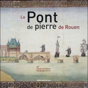 Le pont de pierre de Rouen par Claude Chastillon, topographe du roi - Couverture - Format classique