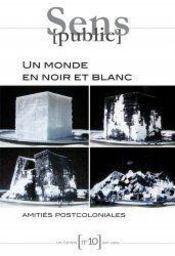 Cahiers Sens Public T.10 ; Un Monde En Noir Et Blanc ; Amitiés Postcoloniales - Couverture - Format classique