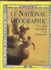 Le National Geographic. Un siècle d'aventures et de découvertes. - Couverture - Format classique