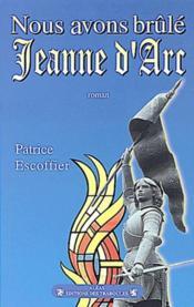 Nous avons brûlé Jeanne d'Arc - Couverture - Format classique