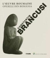 Constantin brancusi, l'oeuvre roumaine - Couverture - Format classique