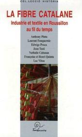 La fibre catalane ; industrie et textile en Roussillon au fil du temps - Couverture - Format classique
