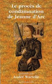 Le procès de condamnation de Jeanne d'Arc - Couverture - Format classique