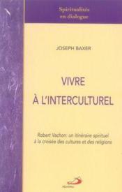 Vivre à l'interculturel ; robert vachon: un itinéraire spirituel à la croisée des cultures et des religions - Couverture - Format classique