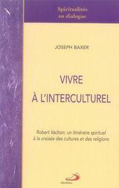 Vivre à l'interculturel ; robert vachon: un itinéraire spirituel à la croisée des cultures et des religions - Intérieur - Format classique