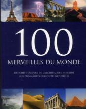 100 merveilles du monde ; des chefs-d'oeuvre de l'architecture humaine aux étonnantes curiosités naturelles - Couverture - Format classique