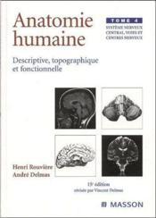 Anatomie humaine ; descriptive topographique et fonctionnelle t.4 ; système nerveux central, voies et centres nerveux (15e édition) - Couverture - Format classique