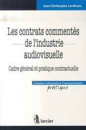 Les contrats commentés de l'industrie audiovisuel ; cadre général et pratique contractuelle - Intérieur - Format classique