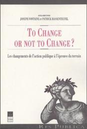 To change or not to change ? les changements de l'action publique à l'épreuve du terrain - Couverture - Format classique