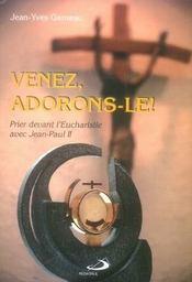 Venez, adorons-le ! prier devant l'eucharistie avec Jean-paul II - Intérieur - Format classique