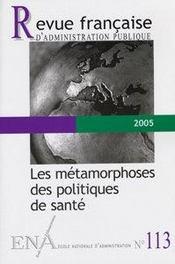 Revue Francaise Administration Publique N.113 ; Les Métamorphoses Des Politiques De Santé - Intérieur - Format classique