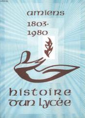 Amiens 1803-1980. Histoire D'Un Lycee. - Couverture - Format classique