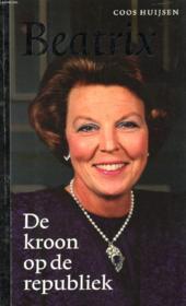 Beatrix, De Kroon Op De Republiek - Couverture - Format classique