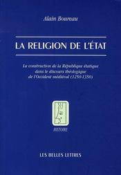La religion de l'état ; la construction de la république étatique dans le discours théologique de l'occident médiéval (1250-1350) - Intérieur - Format classique