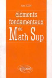 Elements Fondamentaux De Math Sup - Couverture - Format classique