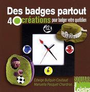 Des badges partout ; 40 créations pour badger votre quotidien - Couverture - Format classique