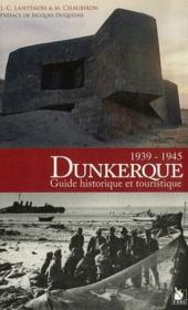 Dunkerque, 1939-1945 ; guide historique et touristique - Couverture - Format classique